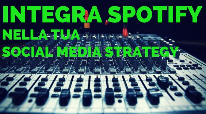 Sei un musicista? Integra Spotify nella tua social media strategy!
